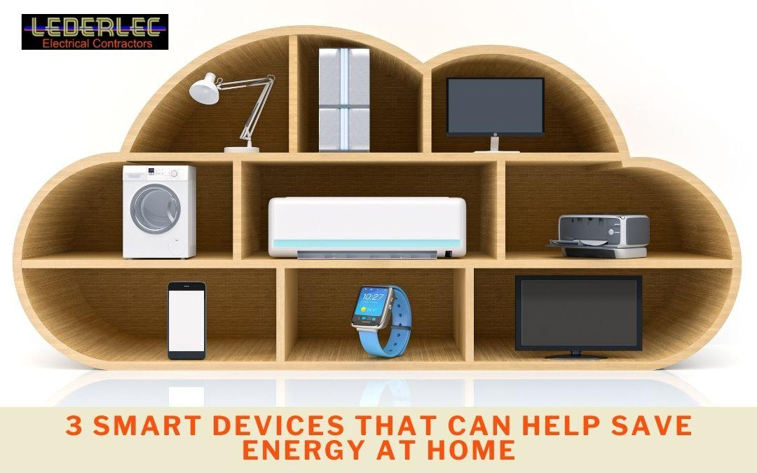 3 Smart Devices That Can Help Save Energy at Home